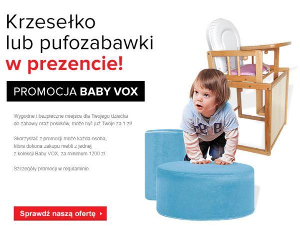 BABY VOX Promocja: krzesełko lub pufka gratis! Czas trwania promocji:  OD 11.08.2015 DO 31.08.2015 KRZESEŁKO LUB PUFOZABAWKI W PREZENCIE! WIĘCEJ SZCZEGÓŁÓW W SALONIE LUB NA STRONIE WWW.