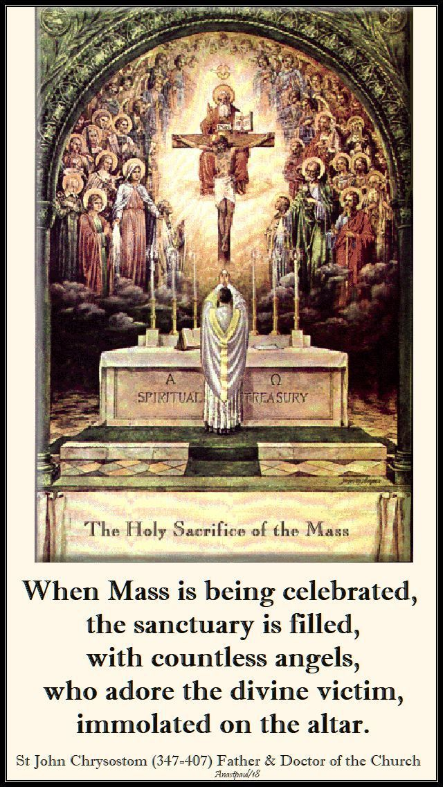 """Quote/s of the Day – 4 February – 5th Sunday of Year B  """"Speaking of the Eucharist/the Holy Mass"""" """"When Mass is being celebrated, the sanctuary is filled, with countless angels, who adore the divine victim, immolated on the altar.""""  St John Chrysostom (347-407) Father & Doctor of the Church#mypic"""