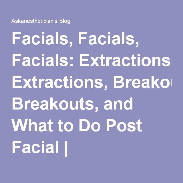 Facials, Facials, Facials: Extractions, Breakouts, and What to Do Post Facial | Askanesthetician's Blog