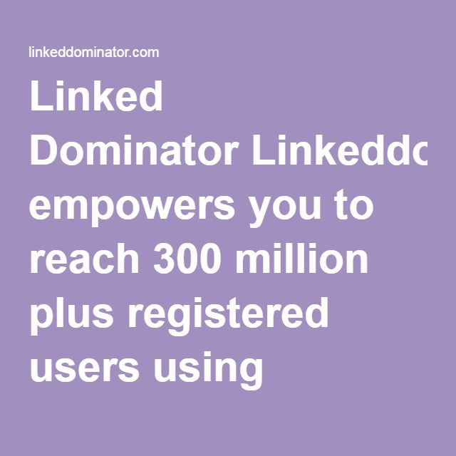 Linked Dominator Linkeddominator empowers you to reach 300 million plus registered users using LinkedIn service. With over 300+ million members and 65% of them being key decision makers, it's been faster, easier and more cost effective to get your message in front of potential clients, journalist, partner's and even with future employees using Linkeddominator. Linkeddominator now let's you to find common ground to connect linkedin users with advanced filters and also allow you to constantly…