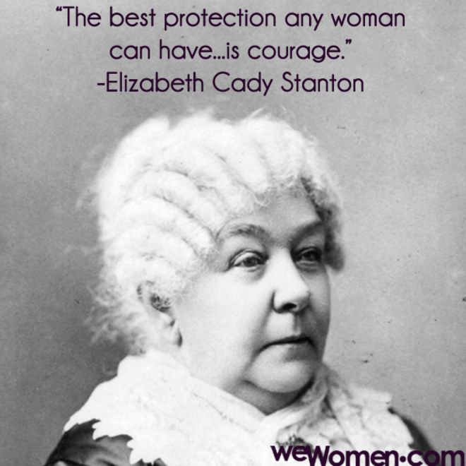 Elizabeth Cady Stanton Quotes | The best protection any woman can have... is coura by Elizabeth Cady ...