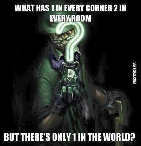 "Riddler's riddles What has 1 in every corner, 2 in every room but there's only 1 in the world? - letter ""o"""