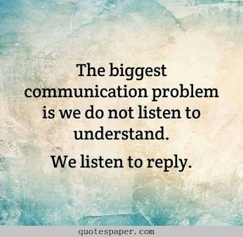 What is the biggest communication problem ? Aprendiendo a escuchar simplemente. Para entender y no para responder con mi opinion.