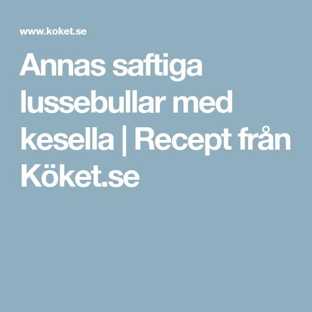 Annas saftiga lussebullar med kesella   Recept från Köket.se