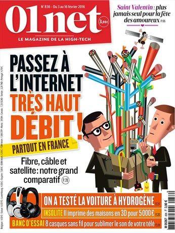 01 Net n°836 du 3 février 2016 *Passez à l'Internet très haut débit partout en France *On a testé la voiture à hydrogène