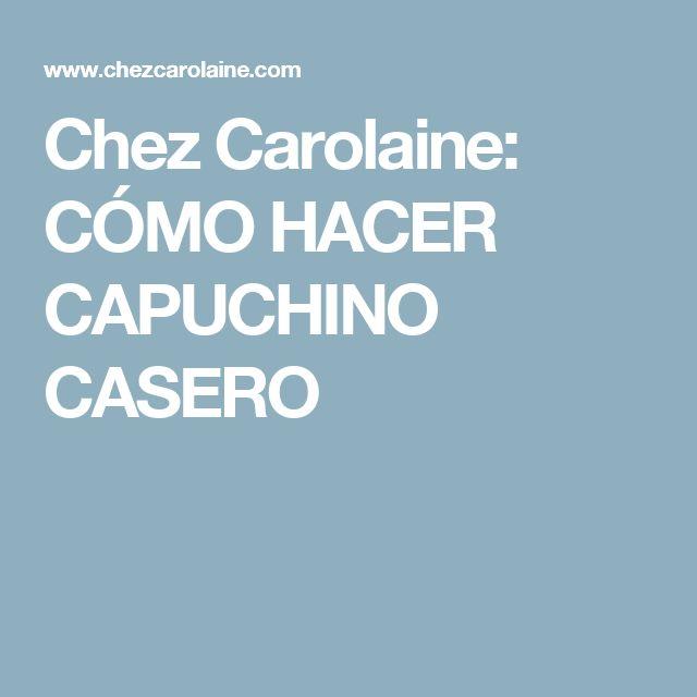 Chez Carolaine: CÓMO HACER CAPUCHINO CASERO