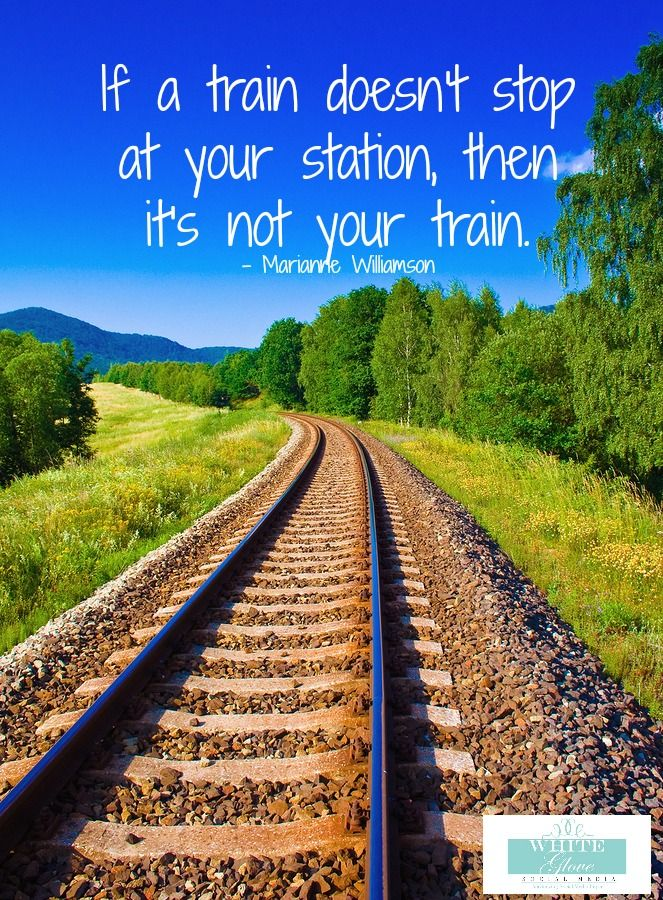 If a train doesn't stop at your station, then it's not your train. #quote ✭Pinterest Consultant Vancouver✭