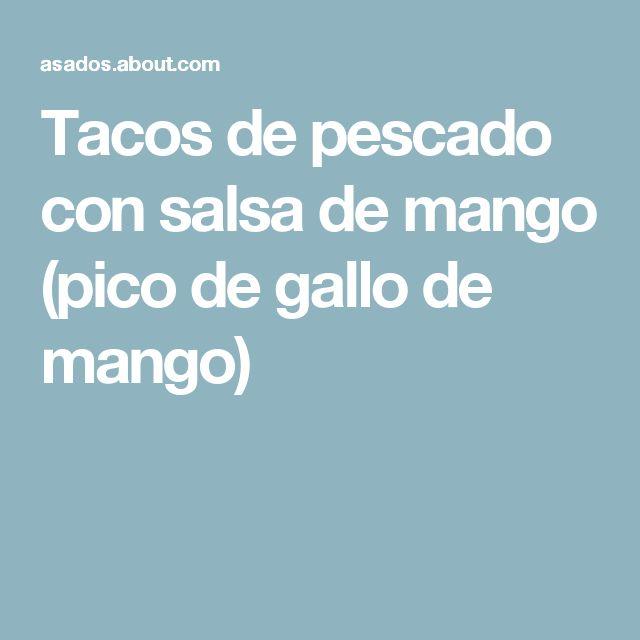 Tacos de pescado con salsa de mango (pico de gallo de mango)