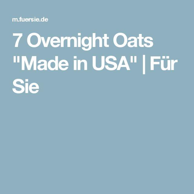 """7 Overnight Oats """"Made in USA""""   Für Sie"""
