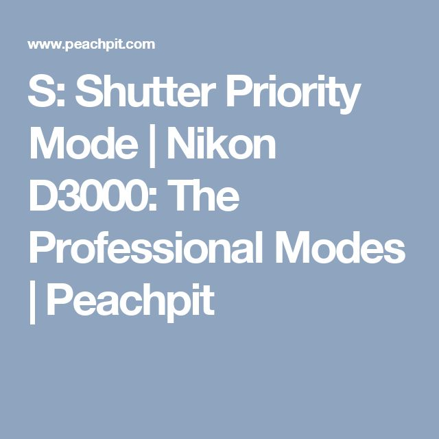 S: Shutter Priority Mode | Nikon D3000: The Professional Modes | Peachpit