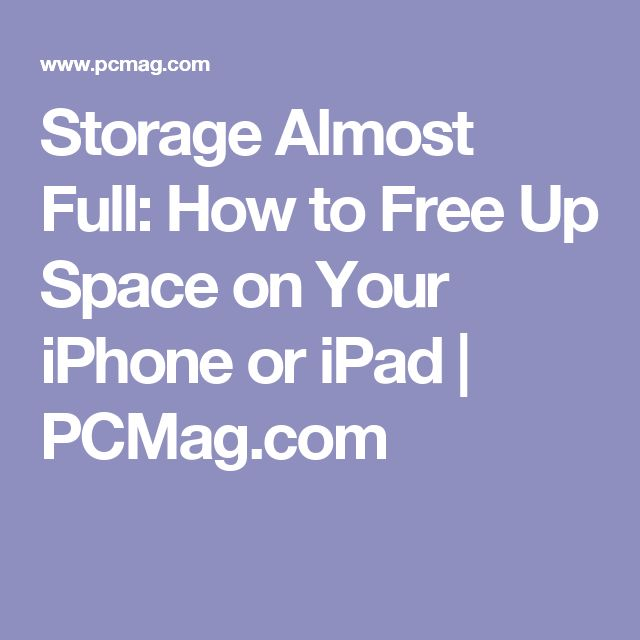 Storage Almost Full: How to Free Up Space on Your iPhone or iPad | PCMag.com