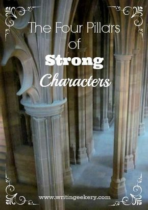 The 4 Pillars of Strong Characters: Building on the Cornerstones and Taking Your Characters (and Plot!) to the Next Level