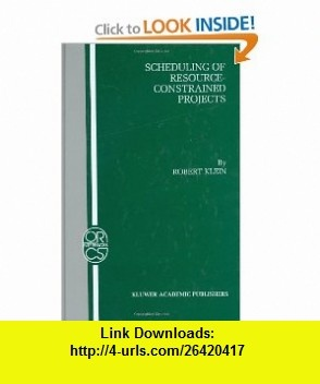 Scheduling of Resource-Constrained Projects (OPERATIONS RESEARCH/ COMPUTER SCIENCE INTERFACES Volume 10) (9780792386377) Robert Klein , ISBN-10: 079238637X  , ISBN-13: 978-0792386377 ,  , tutorials , pdf , ebook , torrent , downloads , rapidshare , filesonic , hotfile , megaupload , fileserve