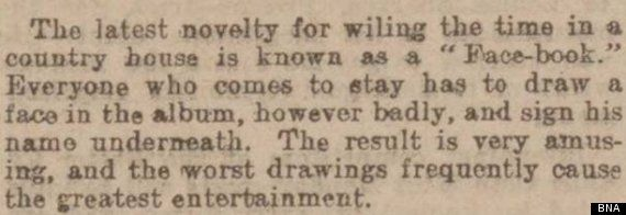 """Facebook: 1902? Reference To Early 'Social Network' Found In Edwardian Newspaper.  The fragment, republished by the British Newspaper Archive, references a 'Face-book' in which """"everyone who comes to stay has to draw a face in… however badly, and sign his name underneath""""."""