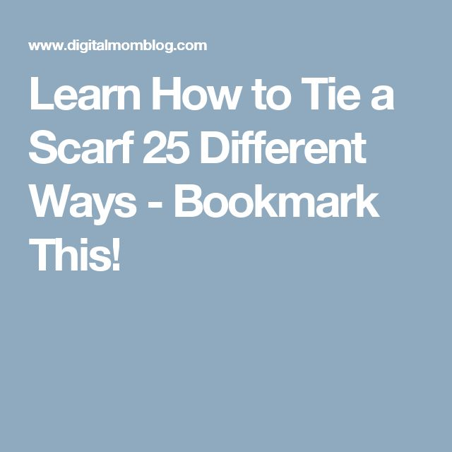 Learn How to Tie a Scarf 25 Different Ways - Bookmark This!