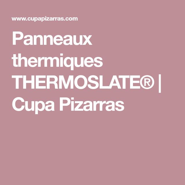 Panneaux thermiques THERMOSLATE®   Cupa Pizarras