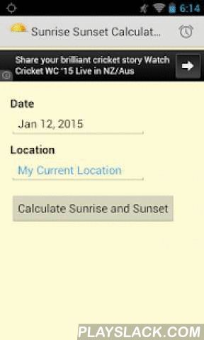 Sunrise Sunset Calculator  Android App - playslack.com ,  The Sunrise Sunset Calculator is a free application that lets you find the following timings for either your current location or any given location on the earth:1) Sunrise and sunset2) Civil Dawn and Dusk3) Nautical Dawn and Dusk4) Astronomical Dawn and DuskThe computation is done using the formulae at http://williams.best.vwh.net/sunrise_sunset_algorithm.htm. Note that since these formulae do not take into account the elevation of…