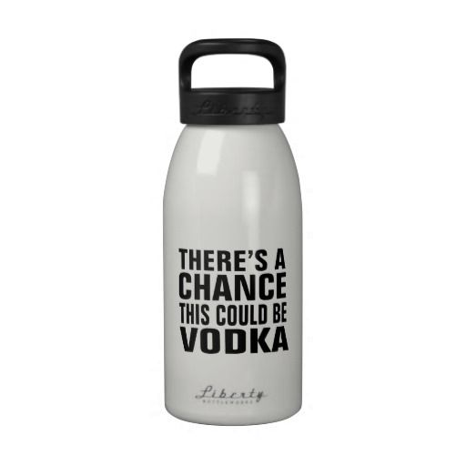 There's a chance this could be vodka reusable water bottles