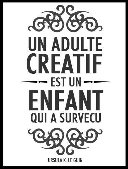 """En ce qui concerne la créativité """"Un adulte créatif est un enfant qui a survécu"""" Ursula K. le Guin #citation #creatif #creative #quote"""