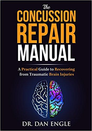 The Concussion Repair Manual: A Practical Guide to Recovering from Traumatic Brain Injuries: Dr. Dan Engle #neuroskills #braininjury