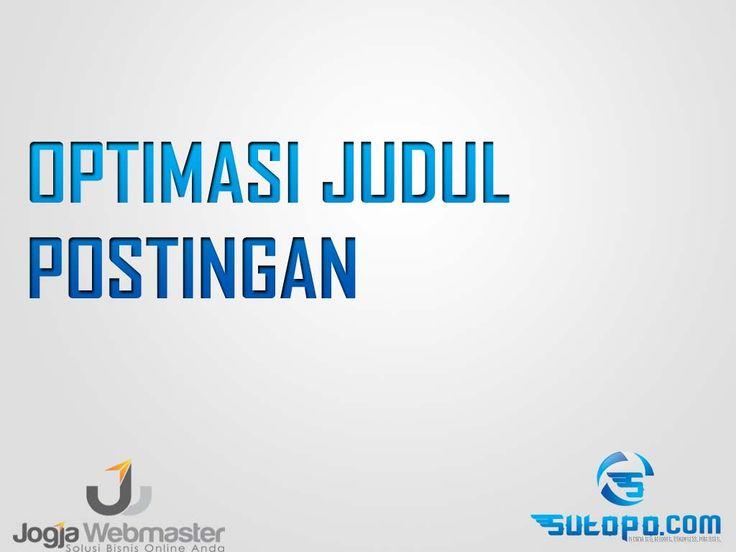 Belajar SEO -optimasi Judul Postingan wordpress, blogspot ,website