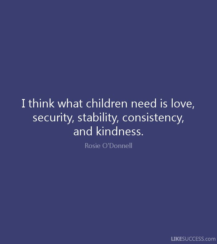 I think what children need is love, secu by Rosie O'Donnell @ Like ...
