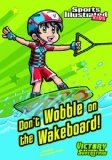Don't Wobble on the Wakeboard! (Sports Illustrated Kids Victory School Superstars (Quality))