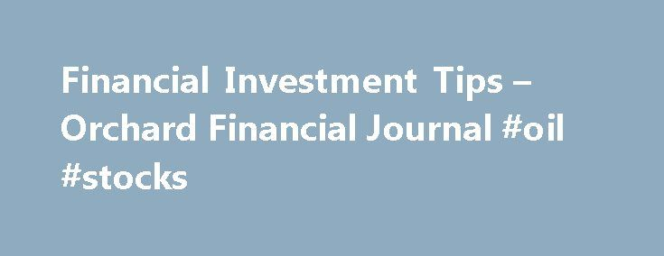 "Financial Investment Tips – Orchard Financial Journal #oil #stocks http://stock.remmont.com/financial-investment-tips-orchard-financial-journal-oil-stocks/  medianet_width = ""300"";   medianet_height = ""600"";   medianet_crid = ""926360737"";   medianet_versionId = ""111299"";   (function() {       var isSSL = 'https:' == document.location.protocol;       var mnSrc = (isSSL ? 'https:' : 'http:') + '//contextual.media.net/nmedianet.js?cid=8CUFDP85S' + (isSSL ? '&https=1' : '')…"