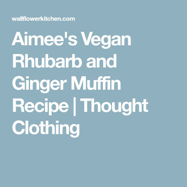 Aimee's Vegan Rhubarb and Ginger Muffin Recipe   Thought Clothing