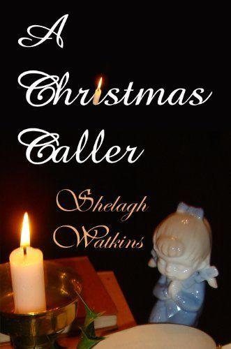 A Christmas Caller (Christmas Stories Book 1) by Shelagh Watkins, http://www.amazon.com/dp/B00IOBA6A6