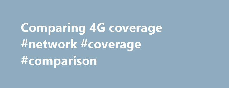 Comparing 4G coverage #network #coverage #comparison http://boston.remmont.com/comparing-4g-coverage-network-coverage-comparison/  Comparing 4G coverage Editors' note: This chart was originally published December 2, 2010. It has been updated with new information. With the iPhone 5 and all top Android phones utilizing 4G LTE, network speed and robustness have become major selling points for carriers competing to win over customers. Long Term Evolution, or LTE, is the latest iteration of the…