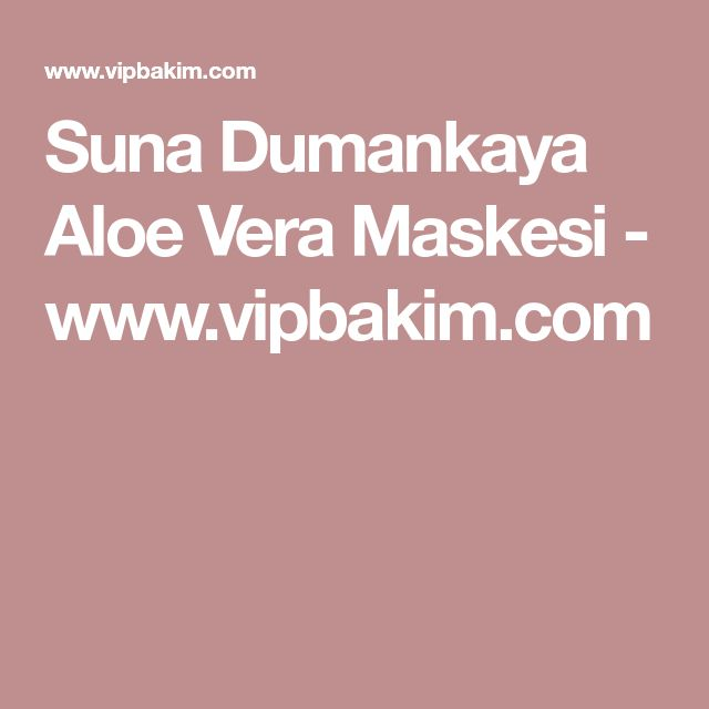 Suna Dumankaya Aloe Vera Maskesi - www.vipbakim.com