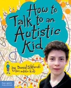 Tips from an Autistic Kid on how to be a friend to someone on the autism spectrum.: Daniel Stefanski, Autism Spectrum, Autist Kids, Kids Books, Old Boys, Teacher, Great Books, Talk, 14 Years