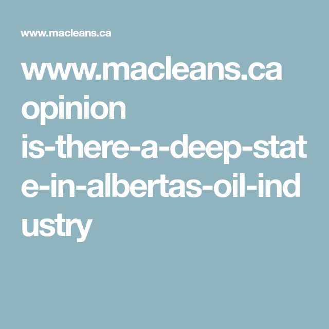 www.macleans.ca opinion is-there-a-deep-state-in-albertas-oil-industry