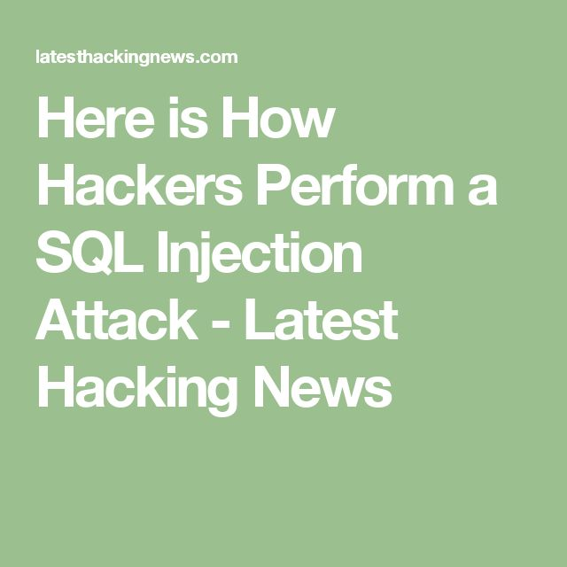 Here is How Hackers Perform a SQL Injection Attack - Latest Hacking News