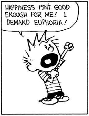 Calvin and Hobbes - I DEMAND EUPHORIA!                                                                                                                                                                                 More