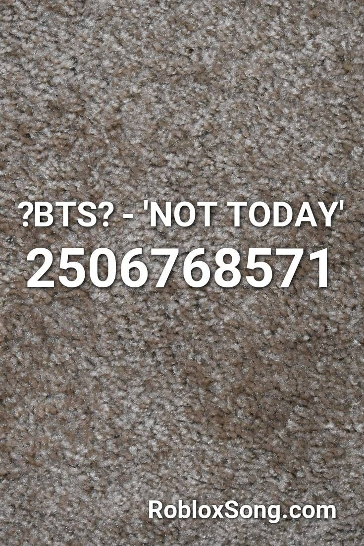 No Bts Id For Roblox Bts Not Today Roblox Id Roblox Music Codes In 2020 Roblox Bts Not Today Stick Bug
