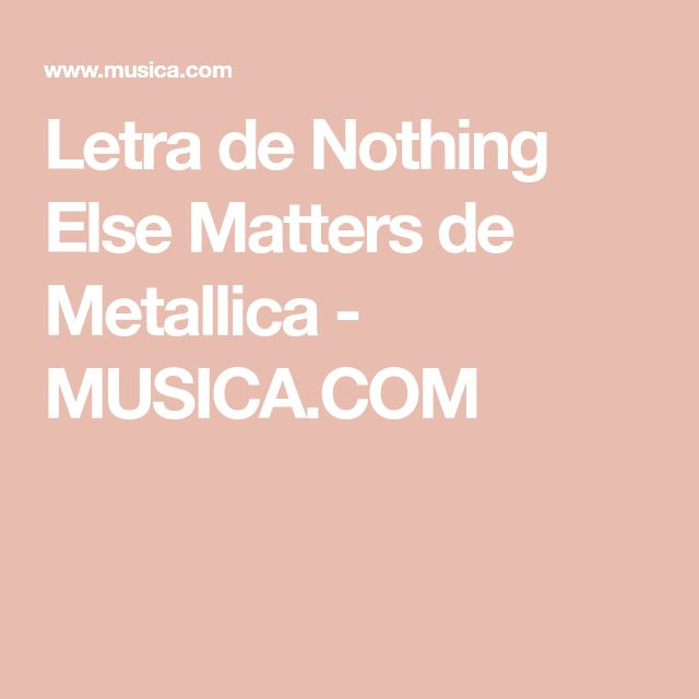 Letra de Nothing Else Matters de Metallica - MUSICA.COM
