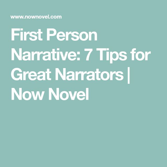 First Person Narrative: 7 Tips for Great Narrators | Now Novel