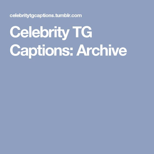 Celebrity TG Captions: Archive