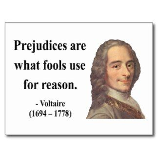 """Voltaire: """"Prejudices are what fools use for reason."""""""
