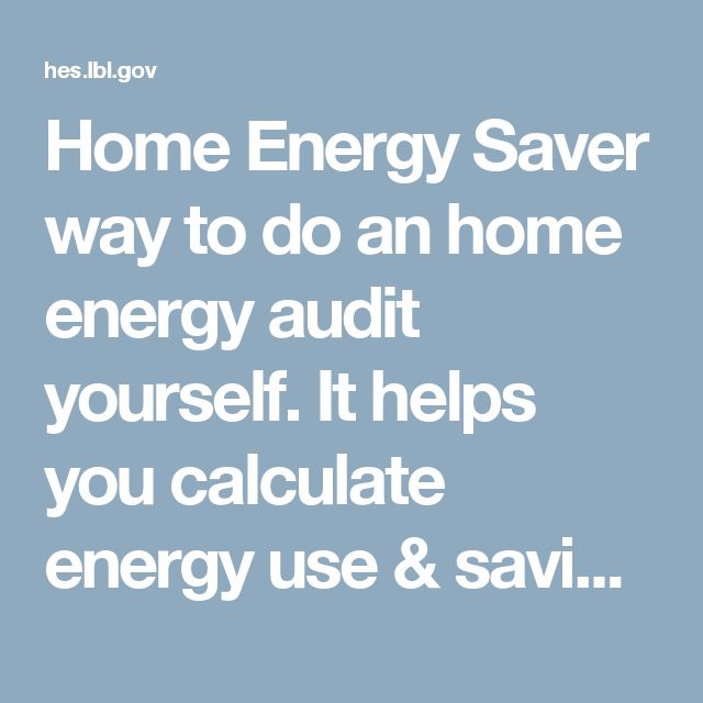 Home Energy Saver way to do an home energy audit yourself. It helps you calculate energy use & savings opportunities generated from detailed info you provide.