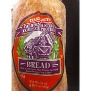 Trader Joe's California Style Complete Protein Bread; I love this whole grain bread! Whole grain breads (not all are created equal) will keep you fuller longer! Ezekiel bread is also great but costs more than this one. They are nearly the same, so I like to go with this cheaper one. Each slice has 5 grams of protein, 2 grams of fiber, only 1 gram of suger, and only 90 calories. White bread is high in sugar, carbohydrates, and usually contains little to no fiber, protein or nutritional value.