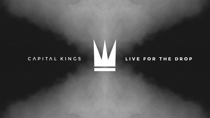 Capital Kings - Live For The Drop! Loooovvvveeeee this song!!!!!!!!!!!!!!!!!!!!!!!!!!!!!!!!!!!!!!!!!!!