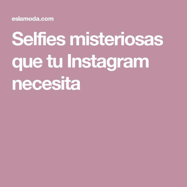 Selfies misteriosas que tu Instagram necesita
