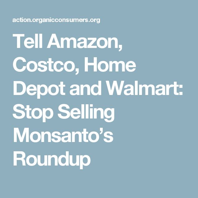 Tell Amazon, Costco, Home Depot and Walmart: Stop Selling Monsanto's Roundup