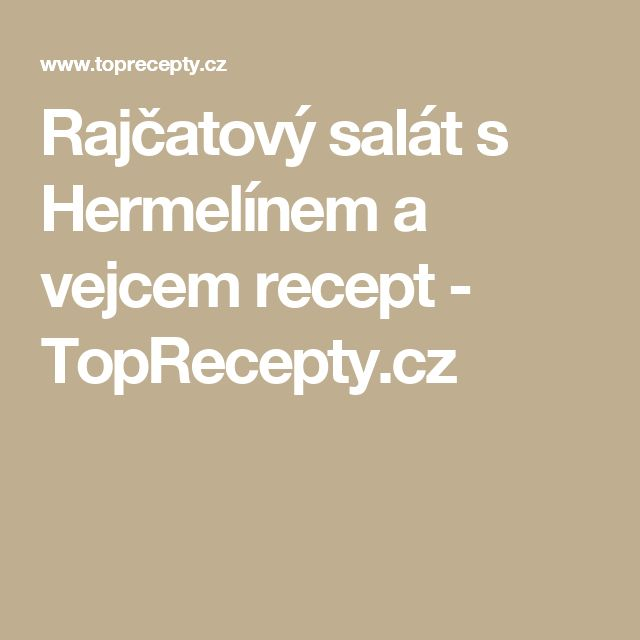 Rajčatový salát s Hermelínem a vejcem recept - TopRecepty.cz