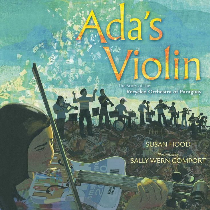 Today's pick for Perfect Picture Book Friday is Ada's Violin: The Story of the Recycled Orchestra of Paraguay Written by: Susan Hood Illustrated by: Sally Wern Comport Publisher:Simon & Schuster Books for Young Readers (2016) Suitable for ages:4-8 Themes/Topics:Resilience, Poverty,