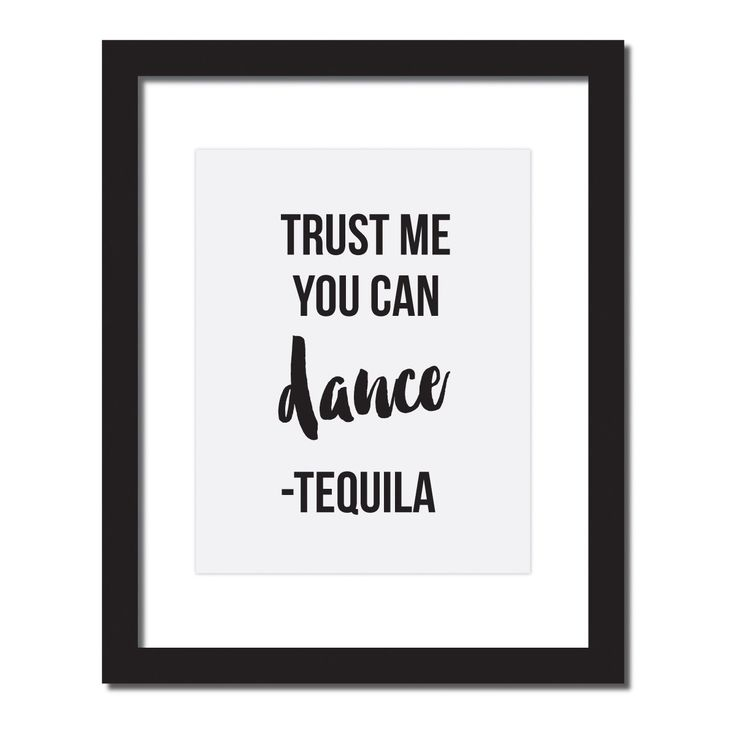 'Trust Me You Can Dance - Tequila' Inspirational Quote Print . UNFRAMED. It's time to party, and party hard. Get on the dancefloor now. Trust me, you can dance, so don't worry about how stupid you'll look. You can do that in the morning when you're hung over and staring, horrified at the pictures. C'mon! Even though you're nearly blackout drunk now, with this sly Trust Me You Can Dance-Tequila Design hanging up on the wall, trust me, you can dance! Original artwork, digitally printed on…