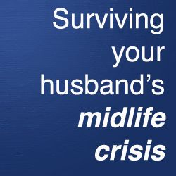 Surviving Your Husband's Midlife Crisis